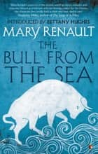 The Bull from the Sea - A Virago Modern Classic ebook by Mary Renault, Bettany Hughes
