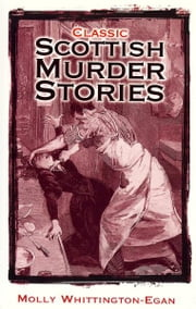 Classic Scottish Murder Stories ebook by Molly Whittington-Egan