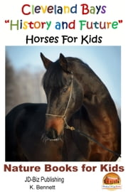 "Cleveland Bays ""History and Future"" Horses For Kids ebook by K. Bennett"