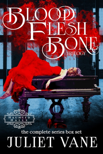 The Blood Flesh Bone Trilogy ebook by Juliet Vane