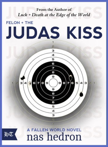 Felon and the Judas Kiss ebook by Nas Hedron