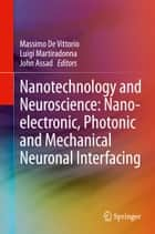 Nanotechnology and Neuroscience: Nano-electronic, Photonic and Mechanical Neuronal Interfacing ebook by Massimo De Vittorio,Luigi Martiradonna,John Assad