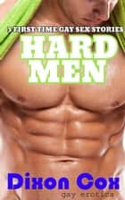 Hard Men: 3 First Time Gay Sex Stories ebook by Dixon Cox
