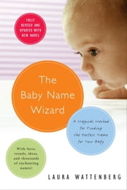 The Baby Name Wizard - A Magical Method for Finding the Perfect Name for Your Baby ebook by Laura Wattenberg