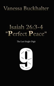 "Isaiah 26:3-4 ""Perfect Peace"" - The Last Single-Digit ebook by Vanessa Buckhalter"
