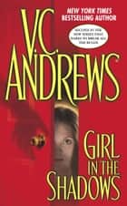 Girl in the Shadows ebook by V.C. Andrews