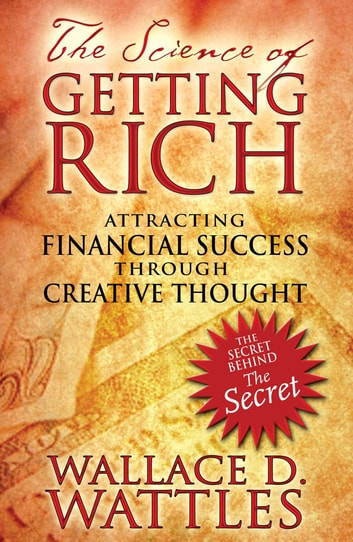 The Science of Getting Rich - Attracting Financial Success through Creative Thought ebook by Wallace D. Wattles