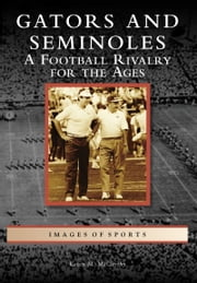 Gators and Seminoles - A Football Rivalry for the Ages ebook by Kevin M. McCarthy