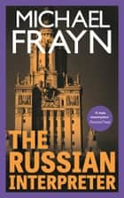 The Russian Interpreter ebook by Michael Frayn