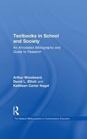 Textbooks in School and Society - An Annotated Bibliography & Guide to Research ebook by Arthur Woodward,David L. Elliot,Kathleen Carter Nagel,Arthur Woodward,David L. Elliot,Kathleen C. Nagel