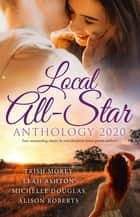 Local All-Star Anthology 2020/A Price Worth Paying?/Why Resist a Rebel?/A Deal to Mend Their Marriage/Always the Midwife ebook by Michelle Douglas, Alison Roberts, Leah Ashton,...