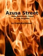 Azusa Street ebook by Frank Bartleman