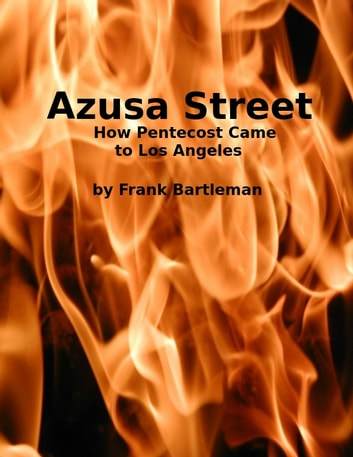 Azusa Street - How Pentecost Came to Los Angeles ebook by Frank Bartleman
