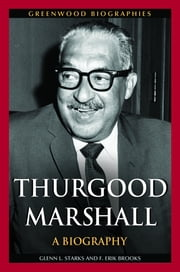 Thurgood Marshall: A Biography ebook by Glenn L. Starks,F. Erik Brooks Ph.D.
