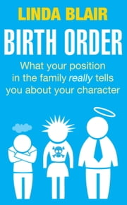 Birth Order - What your position in the family really tells you about your character ebook by Linda Blair