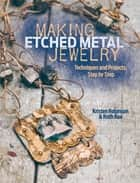 Making Etched Metal Jewelry ebook by Kristen Robinson,Ruth Rae