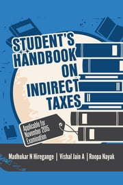 Student's Handbook on Indirect Taxes ebook by Madhukar N Hiregange,Vishal Jain A and Roopa Nayak