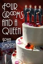 Four Grooms and a Queen ebook by John Simpson