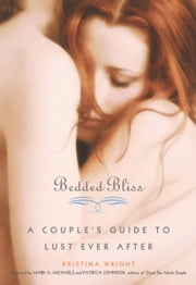 Bedded Bliss - A Couple's Guide to Lust Ever After ebook by Kristina Wright,Mark  A. Michaels,Patricia  Johnson
