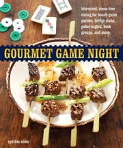 Gourmet Game Night - Bite-Sized, Mess-Free Eating for Board-Game Parties, Bridge Clubs, Poker Nights, Book Groups, and More ebook by Cynthia Nims