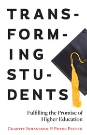 Transforming Students - Fulfilling the Promise of Higher Education ebook by Charity Johansson,Peter Felten