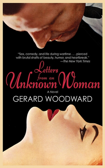Letters from an Unknown Woman - A Novel ebook by Gerard Woodward