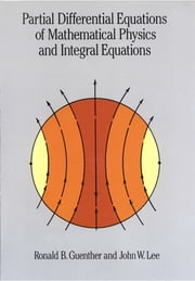 Partial Differential Equations of Mathematical Physics and Integral Equations ebook by Ronald B. Guenther,John W. Lee