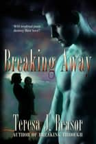Breaking Away (SEAL Team Heartbreakers) ebook by Teresa J. Reasor
