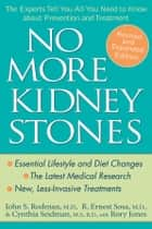 No More Kidney Stones - The Experts Tell You All You Need to Know about Prevention and Treatment ebook by John S. Rodman MD, R. Ernest Sosa MD, Cynthia Seidman MS,...