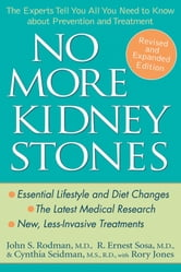 No More Kidney Stones - The Experts Tell You All You Need to Know about Prevention and Treatment ebook by John S. Rodman MD,R. Ernest Sosa MD,Cynthia Seidman MS, RD