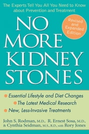 No More Kidney Stones - The Experts Tell You All You Need to Know about Prevention and Treatment ebook by John S. Rodman MD,R. Ernest Sosa MD,Cynthia Seidman MS, RD,Rory Jones