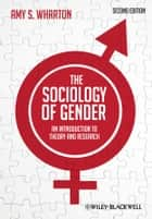 The Sociology of Gender - An Introduction to Theory and Research eBook by Amy S. Wharton
