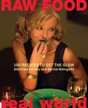 Raw Food/Real World - 100 Recipes to Get the Glow ebook by Matthew Kenney,Sarma Melngailis