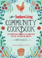 The Southern Living Community Cookbook - Celebrating Food And Fellowship In The American South ebook by Sheri Castle, The Editors of Southern Living