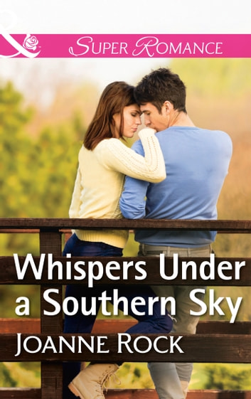 Whispers Under A Southern Sky (Mills & Boon Superromance) (Heartache, TN, Book 4) ebook by Joanne Rock