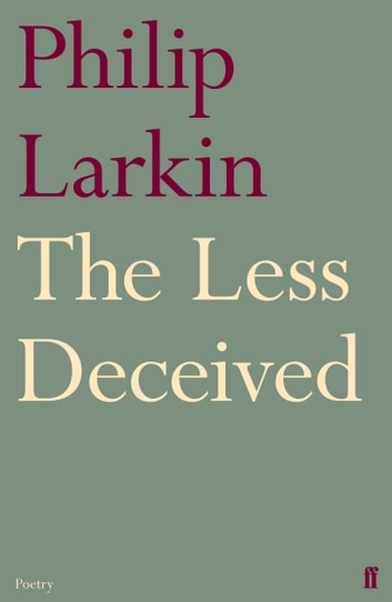 The Less Deceived ebook by Philip Larkin