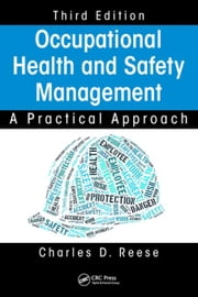 Occupational Health and Safety Management: A Practical Approach, Third Edition ebook by Reese, Charles D.