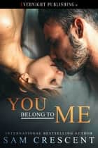 You Belong to Me ebook by Sam Crescent