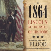 1864 - Lincoln at the Gates of History audiobook by Charles Bracelen Flood