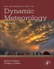 An Introduction to Dynamic Meteorology ebook by James R. Holton,Gregory J Hakim