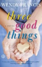 Three Good Things ebook by Wendy Francis