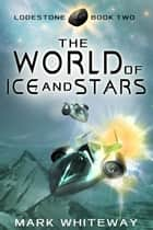 Lodestone Book Two: The World of Ice and Stars ebook by Mark Whiteway