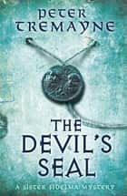 The Devil's Seal (Sister Fidelma Mysteries Book 25) - A riveting historical mystery set in 7th century Ireland ebook by Peter Tremayne