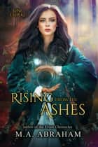 Rising from the Ashes ebook by M.A. Abraham