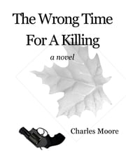 The Wrong Time For A Killing ebook by Charles Moore