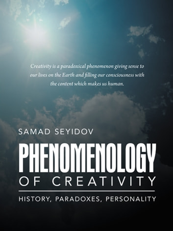 Phenomenology of Creativity - History, Paradoxes, Personality ebook by Samad Seyidov