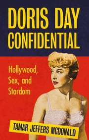 Doris Day Confidential - Hollywood, Sex and Stardom ebook by Tamar Jeffers McDonald