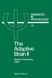 THE ADAPTIVE BRAIN II: Vision, speech, language, and motor control ebook by Grossberg, Stephen