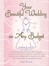 Your Beautiful Wedding on Any Budget ebook by Todd Outcalt