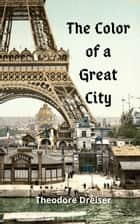 The Color of a Great City ebook by Theodore Dreiser